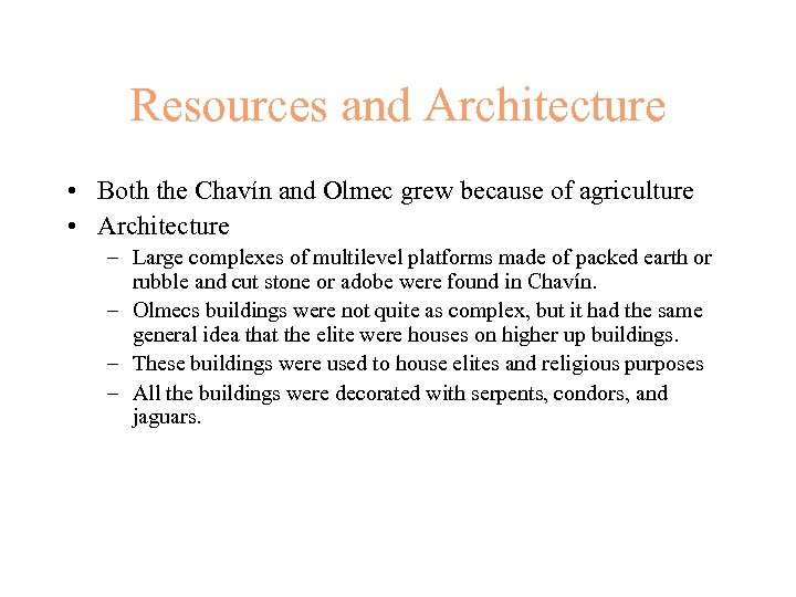 Resources and Architecture • Both the Chavín and Olmec grew because of agriculture •