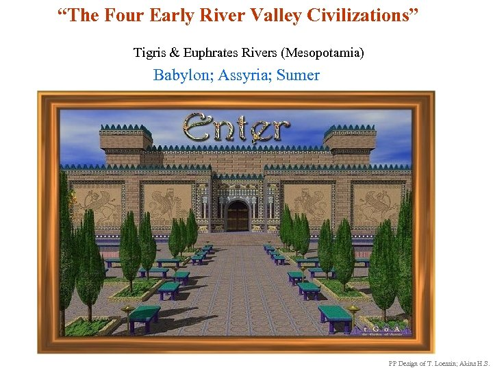 """The Four Early River Valley Civilizations"" Tigris & Euphrates Rivers (Mesopotamia) Babylon; Assyria;"