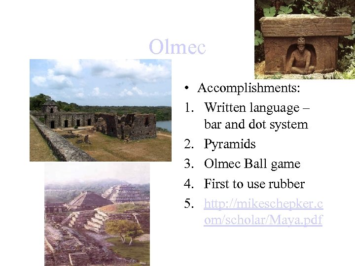 Olmec • Accomplishments: 1. Written language – bar and dot system 2. Pyramids 3.