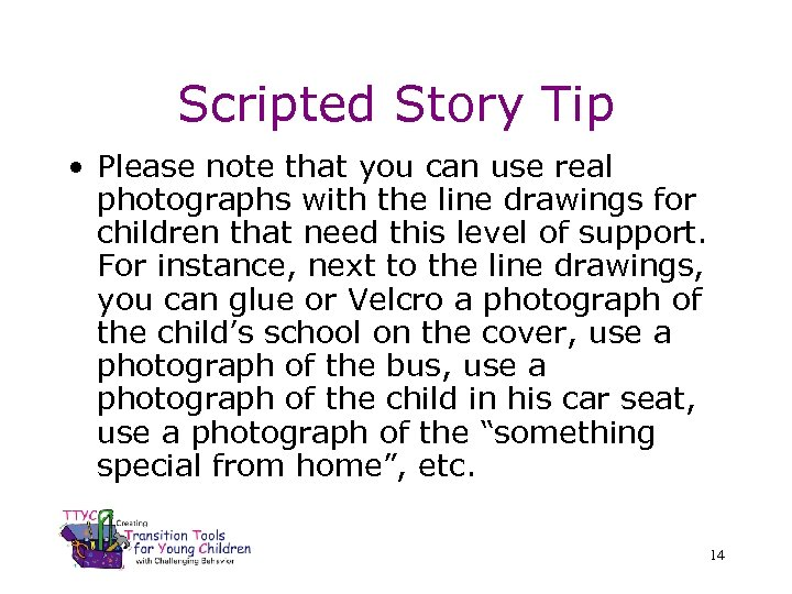Scripted Story Tip • Please note that you can use real photographs with the