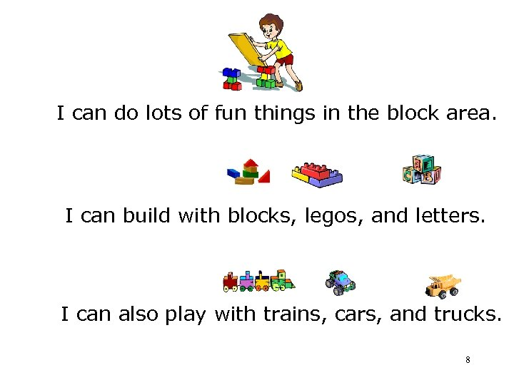 I can do lots of fun things in the block area. I can build