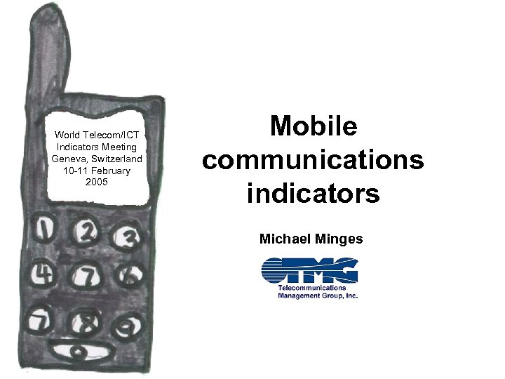 World Telecom/ICT Indicators Meeting Geneva, Switzerland 10 -11 February 2005 Mobile communications indicators Michael