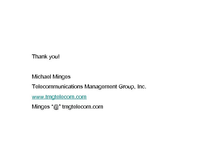 "Thank you! Michael Minges Telecommunications Management Group, Inc. www. tmgtelecom. com Minges ""@"" tmgtelecom."