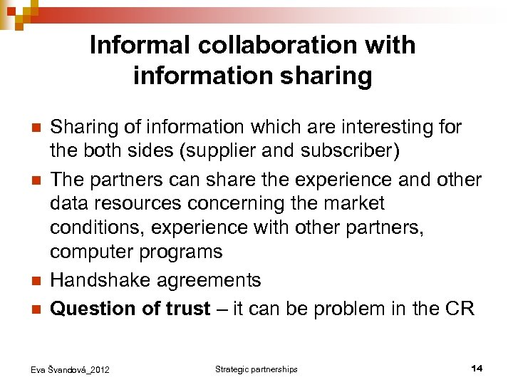 Informal collaboration with information sharing n n Sharing of information which are interesting for