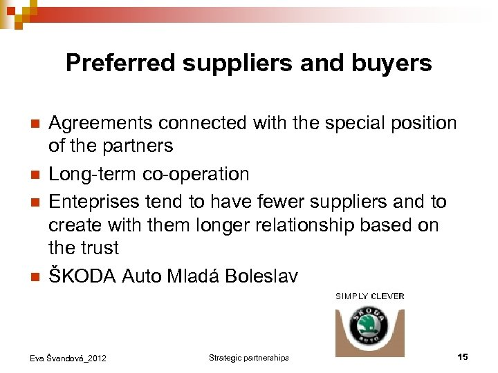 Preferred suppliers and buyers n n Agreements connected with the special position of the