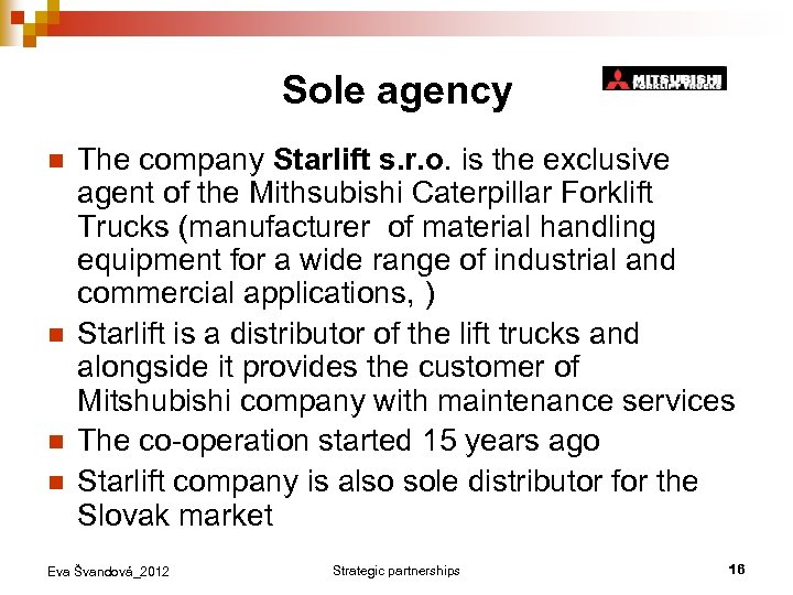 Sole agency n n The company Starlift s. r. o. is the exclusive agent