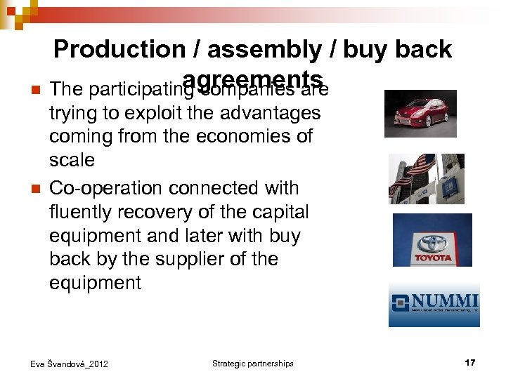 n n Production / assembly / buy back agreements The participating companies are trying