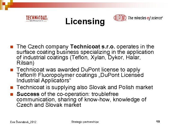 Licensing n n The Czech company Technicoat s. r. o. operates in the surface