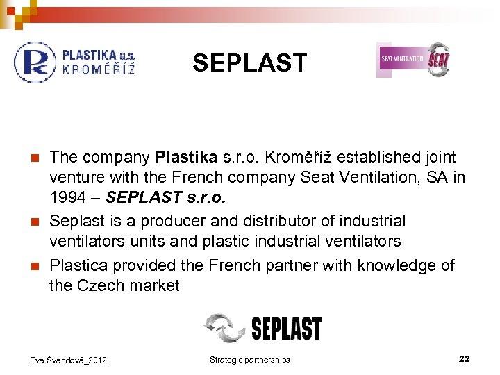 SEPLAST n n n The company Plastika s. r. o. Kroměříž established joint venture