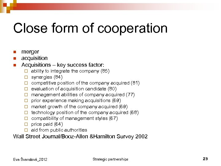 Close form of cooperation n merger acquisition Acquisitions – key success factor: ¨ ¨