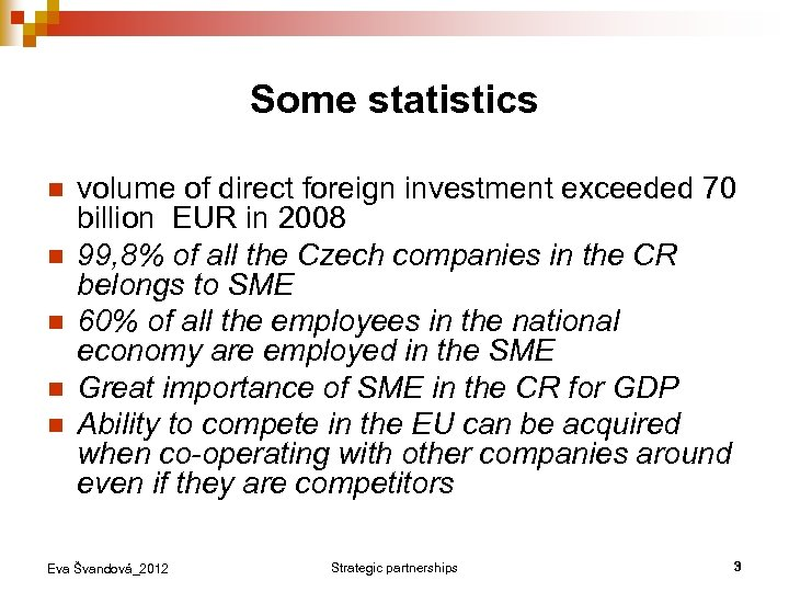 Some statistics n n n volume of direct foreign investment exceeded 70 billion EUR