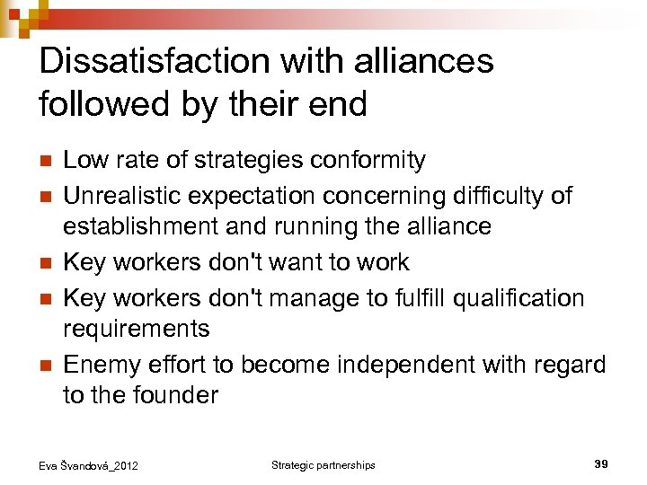 Dissatisfaction with alliances followed by their end n n n Low rate of strategies