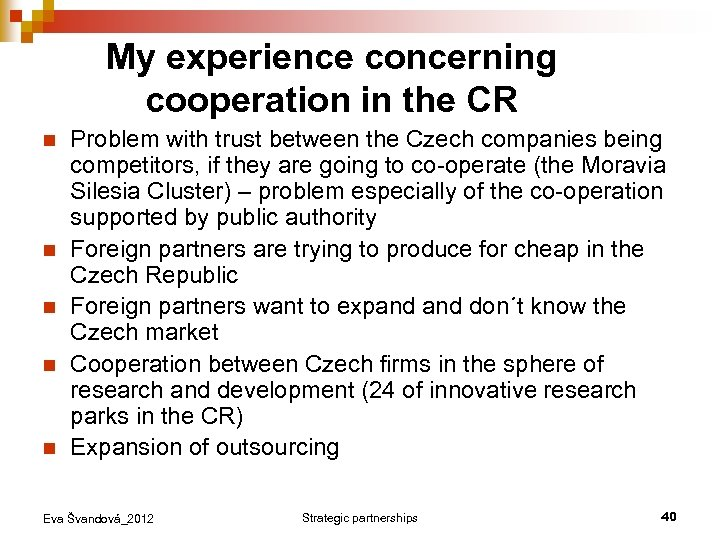 My experience concerning cooperation in the CR n n n Problem with trust between