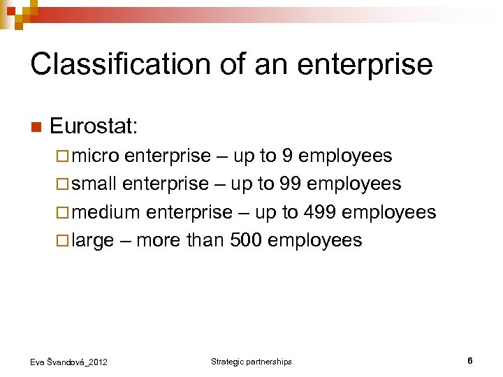 Classification of an enterprise n Eurostat: ¨ micro enterprise – up to 9 employees