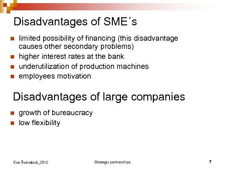 Disadvantages of SME´s n n limited possibility of financing (this disadvantage causes other secondary