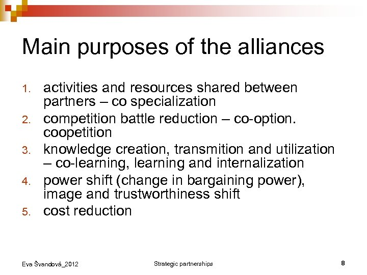 Main purposes of the alliances 1. 2. 3. 4. 5. activities and resources shared