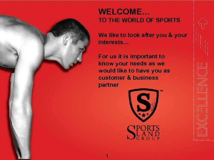 WELCOME… TO THE WORLD OF SPORTS We like to look after you & your