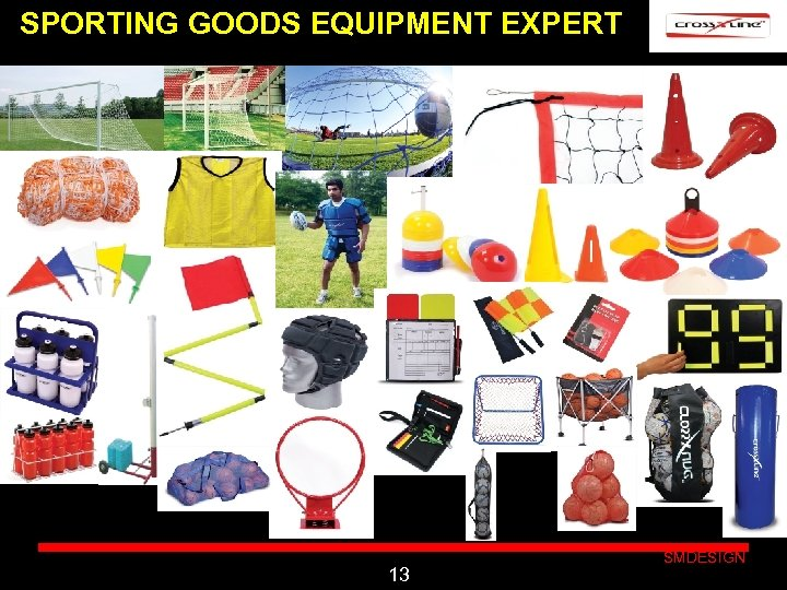 SPORTING GOODS EQUIPMENT EXPERT Click to edit Master subtitle style 13 SMDESIGN