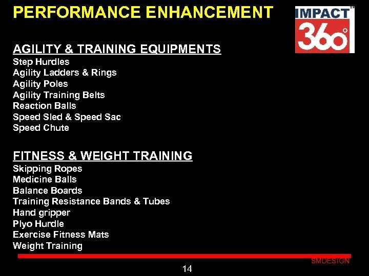 PERFORMANCE ENHANCEMENT AGILITY & TRAINING EQUIPMENTS Step Hurdles Agility Ladders & Rings Agility Poles