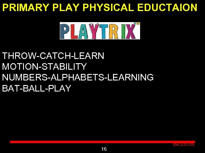 PRIMARY PLAY PHYSICAL EDUCTAION THROW-CATCH-LEARN MOTION-STABILITY NUMBERS-ALPHABETS-LEARNING BAT-BALL-PLAY Click to edit Master subtitle style