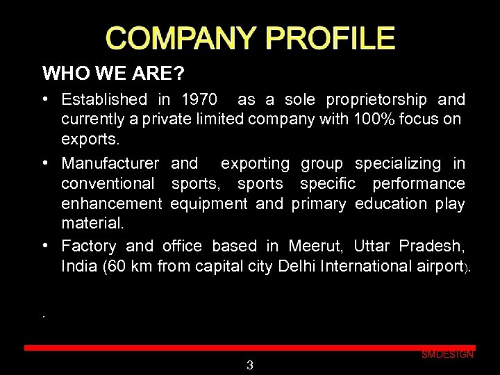 WHO WE ARE? • Established in 1970 as a sole proprietorship and currently a