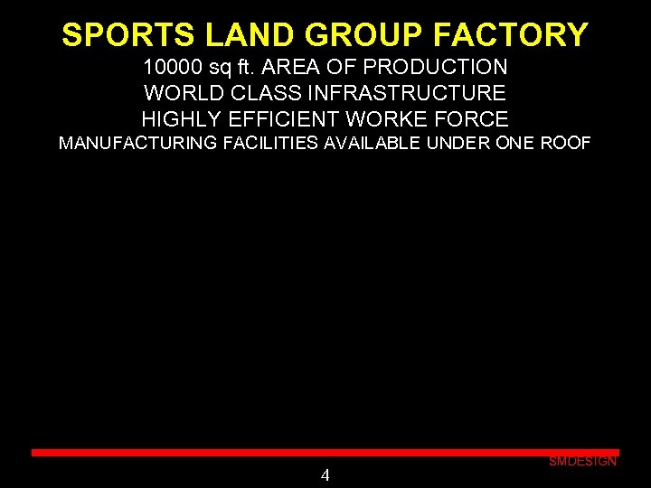SPORTS LAND GROUP FACTORY 10000 sq ft. AREA OF PRODUCTION WORLD CLASS INFRASTRUCTURE HIGHLY