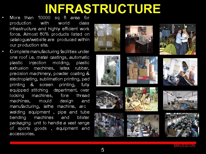 • • INFRASTRUCTURE More than 10000 sq ft area for production with world