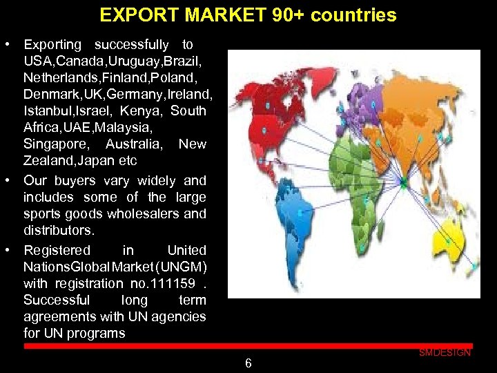 EXPORT MARKET 90+ countries • Exporting successfully to USA, Canada, Uruguay, Brazil, Netherlands, Finland,