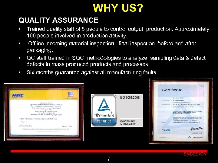 WHY US? QUALITY ASSURANCE • • . . Trained quality staff of 5 people