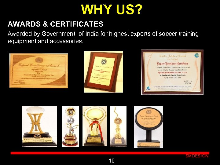 WHY US? AWARDS & CERTIFICATES Awarded by Government of India for highest exports of