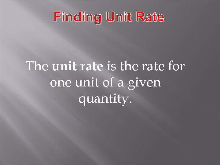 Finding Unit Rate The unit rate is the rate for one unit of a