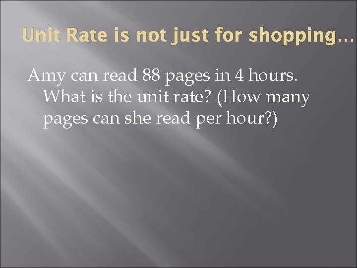 Unit Rate is not just for shopping… Amy can read 88 pages in 4