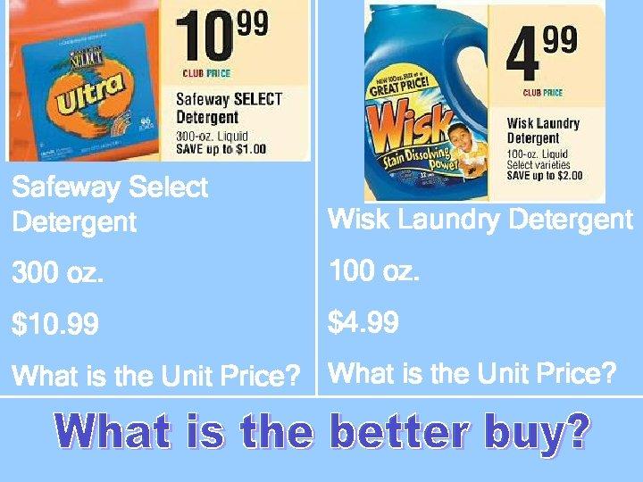 Safeway Select Detergent Wisk Laundry Detergent 300 oz. 100 oz. $10. 99 $4. 99