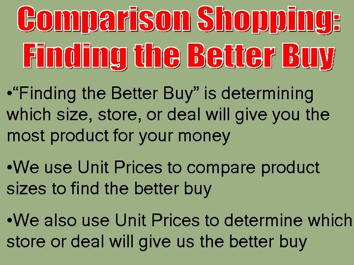 """• """"Finding the Better Buy"""" is determining which size, store, or deal will"""