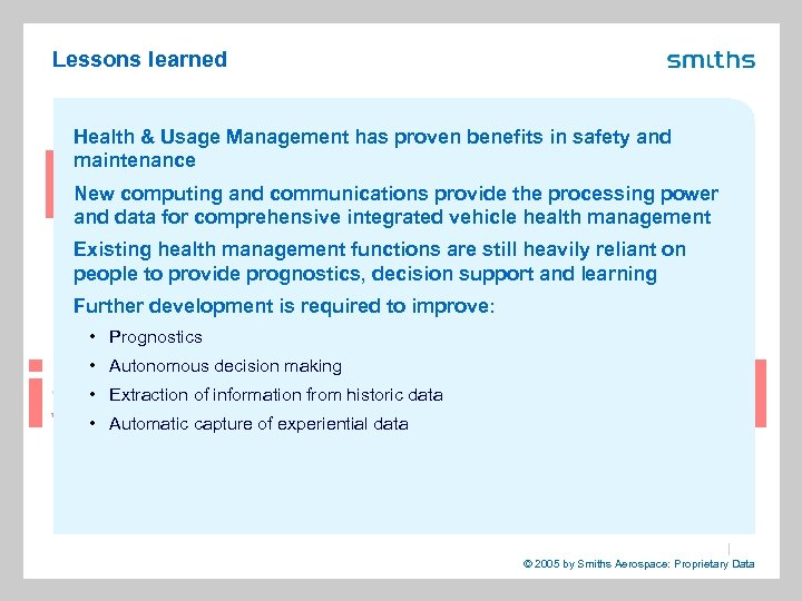 Lessons learned Health & Usage Management has proven benefits in safety and maintenance New