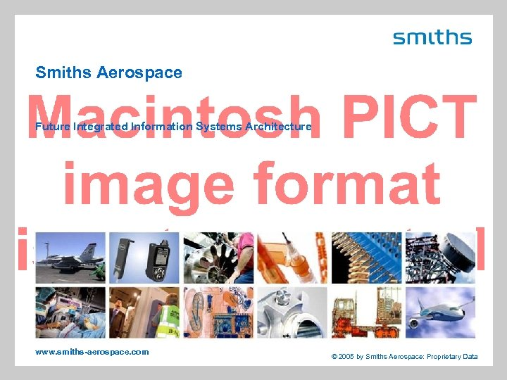 Smiths Aerospace Future Integrated Information Systems Architecture www. smiths-aerospace. com © 2005 by Smiths