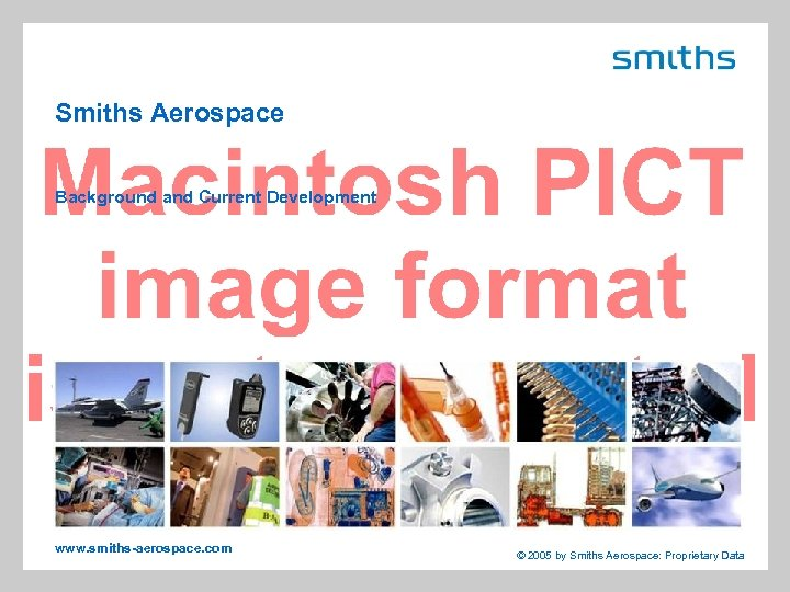 Smiths Aerospace Background and Current Development www. smiths-aerospace. com © 2005 by Smiths Aerospace: