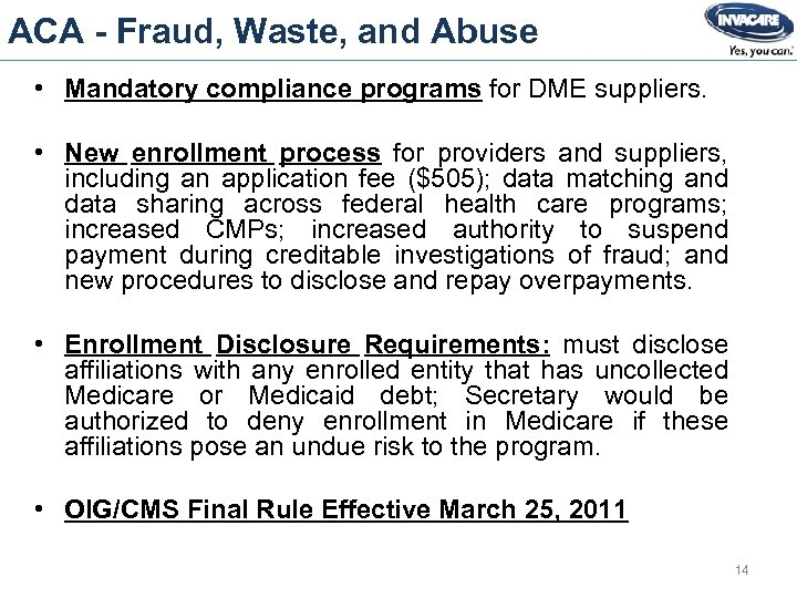 ACA - Fraud, Waste, and Abuse • Mandatory compliance programs for DME suppliers. •