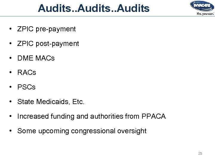 Audits. . Audits • ZPIC pre-payment • ZPIC post-payment • DME MACs • RACs