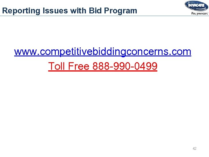 Reporting Issues with Bid Program www. competitivebiddingconcerns. com Toll Free 888 -990 -0499 42