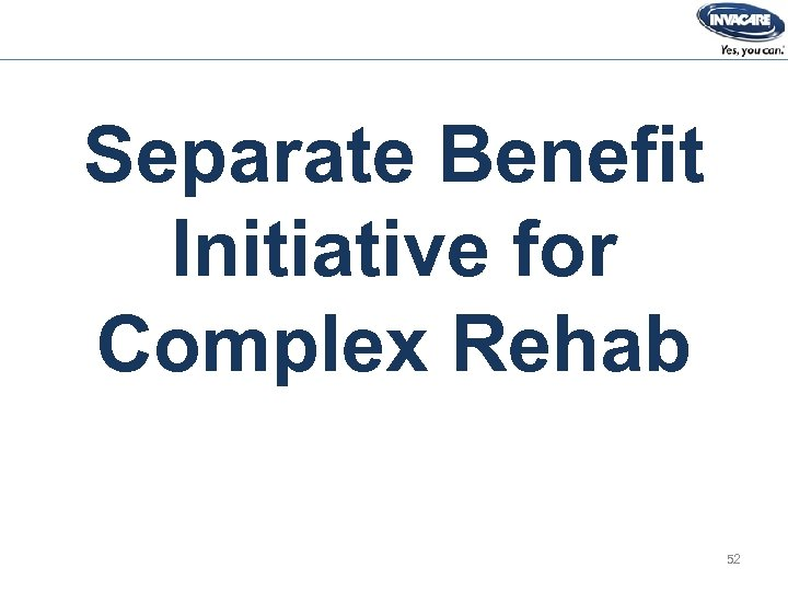Separate Benefit Initiative for Complex Rehab 52