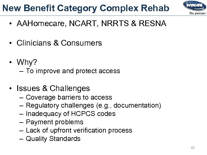 New Benefit Category Complex Rehab • AAHomecare, NCART, NRRTS & RESNA • Clinicians &