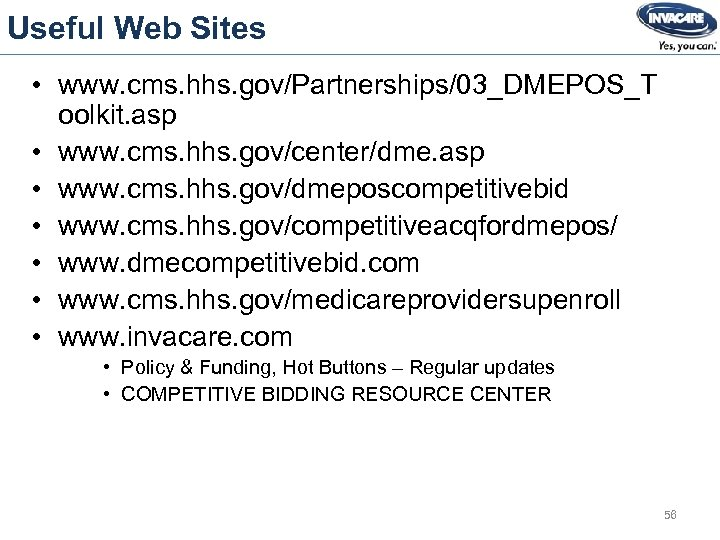 Useful Web Sites • www. cms. hhs. gov/Partnerships/03_DMEPOS_T oolkit. asp • www. cms. hhs.