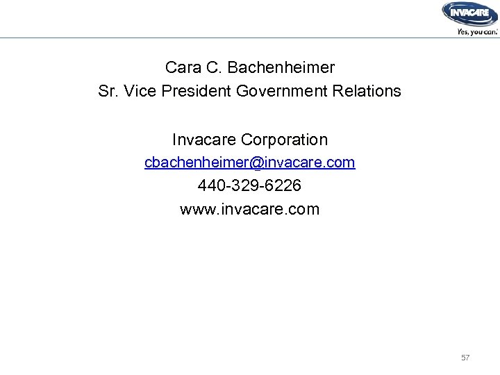 Cara C. Bachenheimer Sr. Vice President Government Relations Invacare Corporation cbachenheimer@invacare. com 440 -329