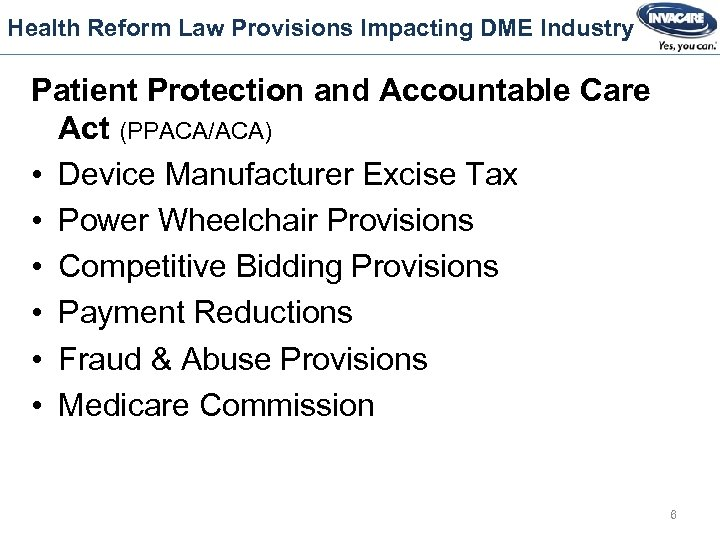 Health Reform Law Provisions Impacting DME Industry Patient Protection and Accountable Care Act (PPACA/ACA)