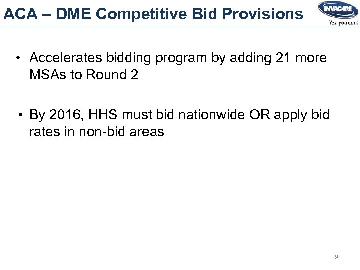 ACA – DME Competitive Bid Provisions • Accelerates bidding program by adding 21 more