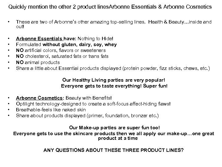 Quickly mention the other 2 product lines. Arbonne Essentials & Arbonne Cosmetics • These