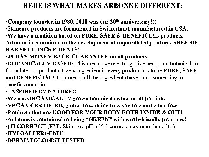 HERE IS WHAT MAKES ARBONNE DIFFERENT: • Company founded in 1980. 2010 was our