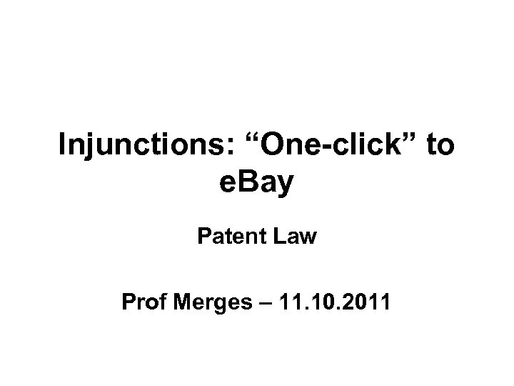 """Injunctions: """"One-click"""" to e. Bay Patent Law Prof Merges – 11. 10. 2011"""