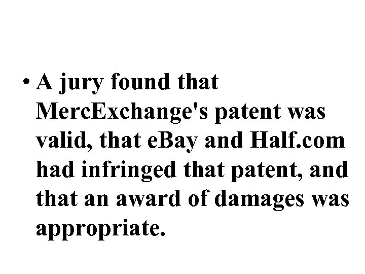 • A jury found that Merc. Exchange's patent was valid, that e. Bay